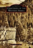 Cemeteries of the Western Sierra ebook by Christopher A. Ward
