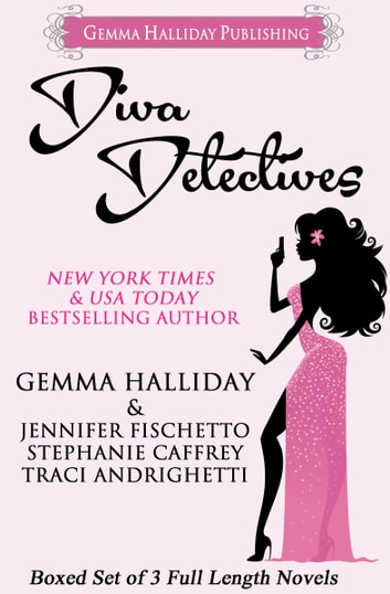 Diva Detectives (Boxed set of 3 full length mysteries) ebook by Gemma Halliday,Jennifer Fischetto,Stephanie Caffrey,Traci Andrighetti