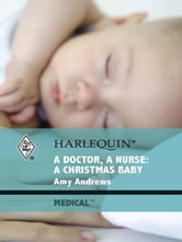 A Doctor, A Nurse: A Christmas Baby ebook by Amy Andrews
