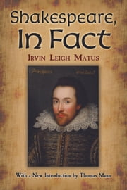 Shakespeare, In Fact ebook by Irvin L. Matus