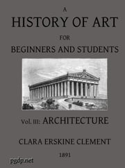 A History of Art for Beginners and Students (Illustrated) ebook by Clara Erskine Clement Waters