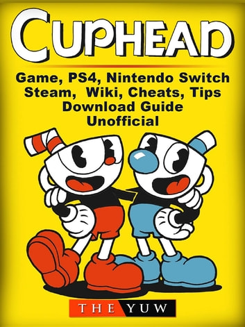 Cuphead Game, PS4, Nintendo Switch, Steam, Wiki, Cheats, Tips, Download  Guide Unofficial