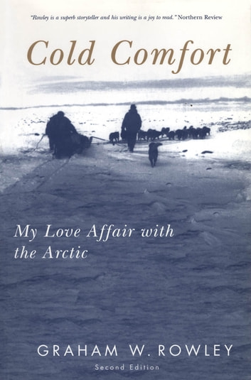 Cold Comfort, Second Edition - My Love Affair with the Arctic ebook by Graham Rowley