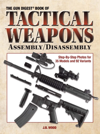The gun digest book of tactical weapons assemblydisassembly ebook the gun digest book of tactical weapons assemblydisassembly ebook by j b wood fandeluxe Images