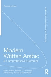 Modern Written Arabic - A Comprehensive Grammar ebook by El Said Badawi,Michael Carter,Adrian Gully