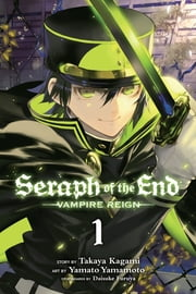 Seraph of the End, Vol. 1 - Vampire Reign ebook by Takaya Kagami