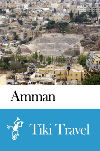 Amman (Jordan) Travel Guide - Tiki Travel ebook by Tiki Travel