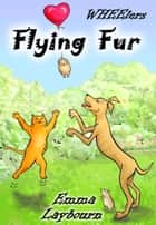 Flying Fur ebook by Emma Laybourn