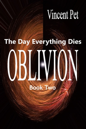 Oblivion: The Day Everything Dies (Book 2) ebook by Vincent Pet