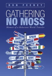 Gathering No Moss - Memoir of a reluctant world traveler ebook by Don Feeney