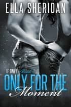Only for the Moment ebook by Ella Sheridan