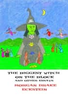 Biggest Witch on the Block and Other Essays ebook by Morgan Drake Eckstein