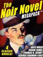 The Noir Novel MEGAPACK ™: 4 Great Crime Novels ebook by Thomas B. Dewey, George Harmon Coxe, Duane Rimel,...