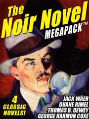 The Noir Novel MEGAPACK ™: 4 Great Crime Novels ebook by Thomas B. Dewey,George Harmon Coxe,Duane Rimel,Jack Waer