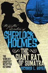 The Further Adventures of Sherlock Holmes: The Giant Rat of Sumatra ebook by Richard L. Boyer