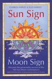 Sun Sign, Moon Sign: Discover the personality secrets of the 144 sun-moon combinations ebook by Charles Harvey,Suzi Harvey