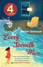 Every Seventh Wave ebook by Daniel Glattauer, Katharina Bielenberg, Jamie Bulloch