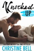 Knocked Up ebook by Christine Bell