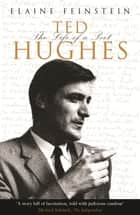 Ted Hughes - The Life of a Poet ebook by Elaine Feinstein