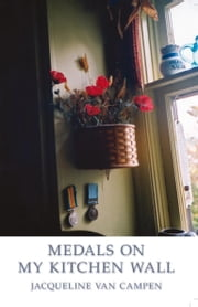 Medals on my Kitchen Wall ebook by Jacqueline van Campen