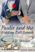 Paulie and the Wedding Bell Grouch ebook by J.D. Walker