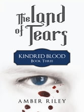 The Land of Tears - Kindred Blood, Book Three ebook by Amber Riley