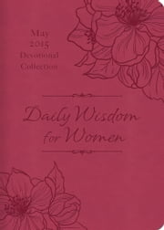 Daily Wisdom for Women 2015 Devotional Collection - May