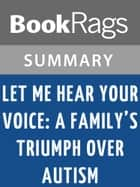 Let Me Hear Your Voice: A Family's Triumph Over Autism by Catherine Maurice | Summary & Study Guide ebook by BookRags
