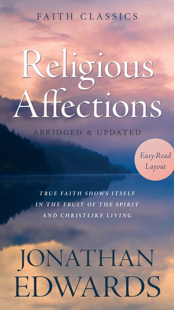 Religious Affections - True Faith Shows Itself in the Fruit of the Spirit and Christlike Living ebook by Jonathan Edwards