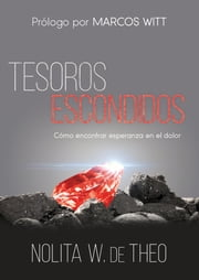 Tesoros escondidos - Cómo encontrar esperanza en el dolor ebook by NOLITA W. DE THEO