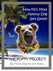 The Poppy Project - How Fiji's Most Famous Dog Got Saved! ebook by Fiona Ingram
