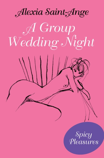 A Group Wedding Night ebook by Alexia Saint-Ange