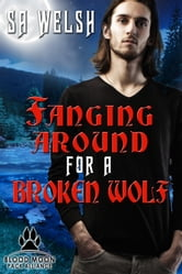 Fanging Around for a Broken Wolf ebook by SA Welsh