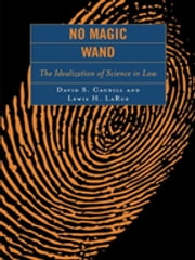 No Magic Wand - The Idealization of Science in Law ebook by David S. Caudill,Lewis H. LaRue
