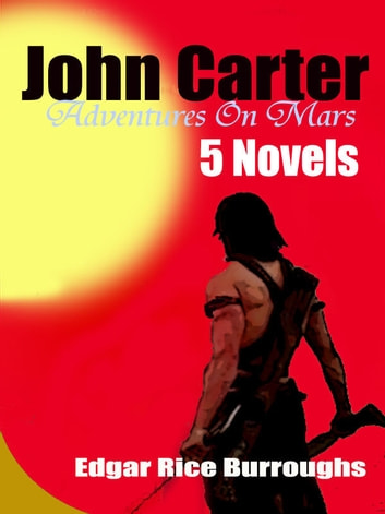 John Carter Adventures On Mars ( 5 Novels ) ebook by Edgar Rice Burroughs