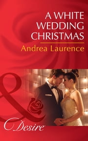 A White Wedding Christmas (Mills & Boon Desire) (Brides and Belles, Book 4) ebook by Andrea Laurence