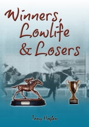 Winners, Lowlife & Losers ebook by Tony Hogben