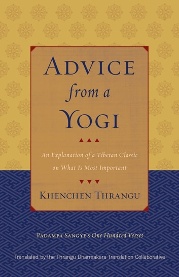 Advice from a Yogi - An Explanation of a Tibetan Classic on What Is Most Important ebook by Padampa Sangye,Khenchen Thrangu