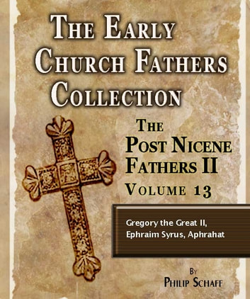 Early Church Fathers - Post Nicene Fathers II - Volume 13 - Gregory the Great (II), Ephraim Syrus, Aphrahat ebook by Philip Schaff