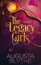 The Legacy Girls - A Prequel ebook by Augusta Blythe