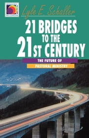 21 Bridges to the Twenty-First Century [Adobe Ebook] ebook by Schaller, Lyle E.
