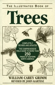 Illustrated Book of Trees - The Comprehensive Field Guide to More than 250 Trees of Eastern North America ebook by William Carey Grimm,John Kartesz