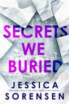 Secrets We Buried - Rebels & Misfits, #3 eBook by Jessica Sorensen