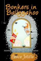 Bonkers In Ballyyahoo - Another Little Book From Ballyyahoo, #1 ebook by Grace Jolliffe