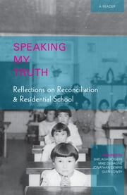 """Speaking My Truth"" - Reflections on Reconciliation and Residential School ebook by Aboriginal Healing Foundation,Shelagh Rogers,Mike DeGagné"