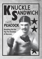 Knuckle Sandwich - Knocking Out the Top Ten Enemies of Success ebook by Jason Peacock