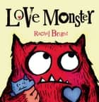 Love Monster ebook by Rachel Bright