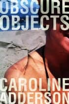 Obscure Objects ebook by Caroline Adderson