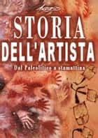 Storia dell'artista - Dal Paleolitico a stamattina ebook by Andros