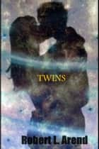 Twins ebook by Robert L. Arend